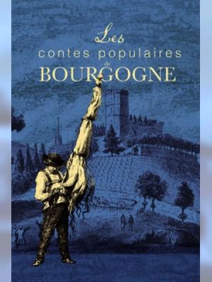 Légendes, contes et récits de la tradition orale en Bourgogne