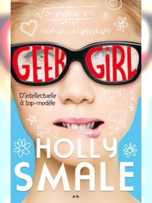 Geek girl, tome 1 - D'intellectuelle à top-modèle